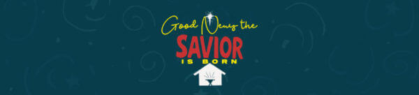 Good News, The Savior is Born | WEEK 3 Image