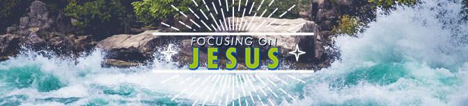 Focusing on Jesus