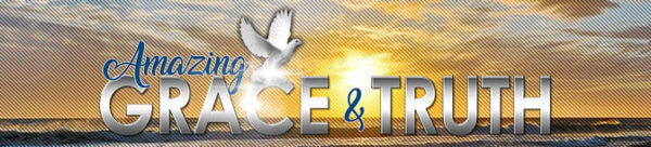 Amazing Grace & Truth