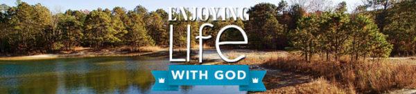 Enjoying Life with God